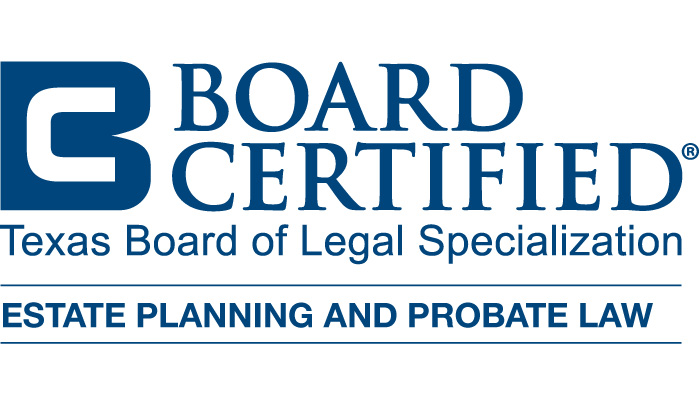 Board Certified Texas Board of Legal Specialization Estate Planning and Probate Law